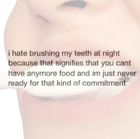 Getting hungry after brushing your teeth is the worst