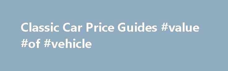 Classic Car Price Guides #value #of #vehicle http://car.remmont.com/classic-car-price-guides-value-of-vehicle/  #used car pricing guide # Classic Car Price Guides The value of a classic car, like that value of anything, boils down to this simple question: how much is someone willing to pay for it? When you have something that is rare and available in finite numbers, its value is going to be high assuming […]The post Classic Car Price Guides #value #of #vehicle appeared first on Car.