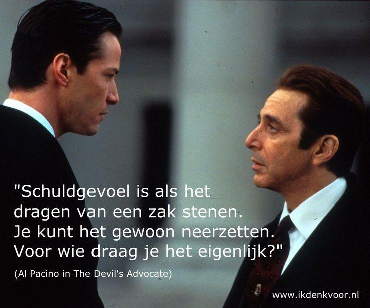 """Quote: """"Schuldgevoel is als het dragen van een zak stenen. Je kunt het gewoon neerzetten. Voor wie draag je het eigenlijk?"""" (Al Pacino in The Devil's Advocate) www.ikdenkvoor.nl"""