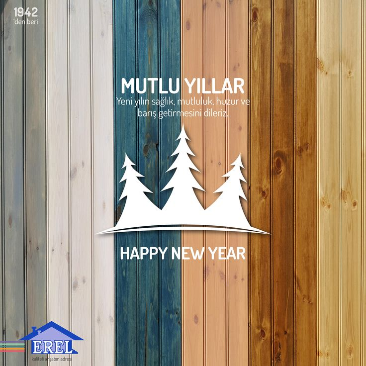 [ENG] As Erel Company, we wish and hope for a better world for humankind and for the environment we live in. As we hope and wish, we try to our part to contribute by using and supplying eco-conscious wood. May the New Year bring a better world to us all humankind.