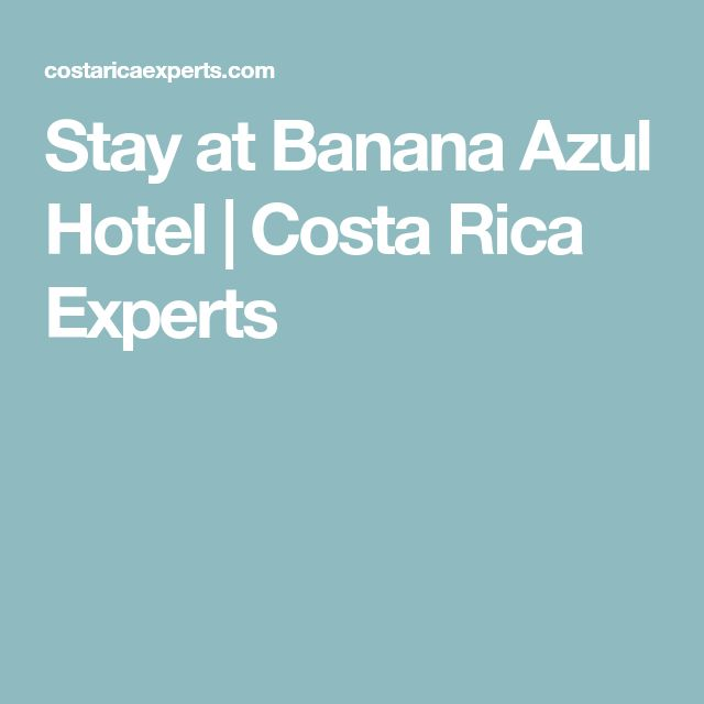 Stay at Banana Azul Hotel | Costa Rica Experts