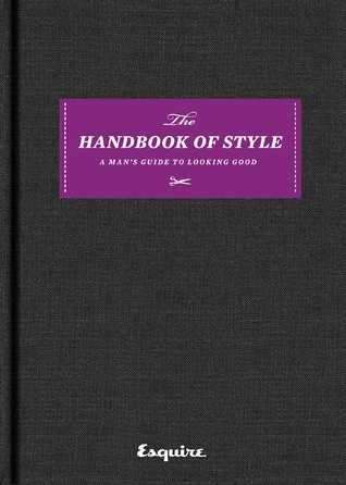 The Handbook Of Style: A Man's Guide To Looking Good by EsquireBook Online, Book Worth, Man Guide, Esquire Handbook, Guide To, Black Book, Men Style, Men Fashion, Esquire Magazines
