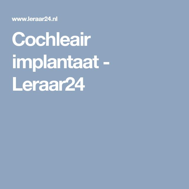 Hoortoestellen en cochleaire implantaten (CI): Reportage Leraar24