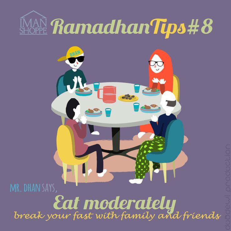 """Iman Shoppe Ramadhan Tips #8. Mr.Dhan says,  """"Eat Moderately & break your fast with family & friends""""  Makan dan bersederhanalah bagi kadar makanan yang diambil.   Sabda Nabi s.a.w :  """"Anak Adam itu tidak memenuhi suatu bekas yang lebih buruk daripada perutnya. Cukuplah bagi anak Adam itu beberapa suap yang dapat meluruskan tulang belakangnya (memberikan kekuatan kepadanya).   Sekiranya tidak dapat, maka satu pertiga untuk makanan, satu pertiga untuk minuman dan satu pertiga untuk…"""