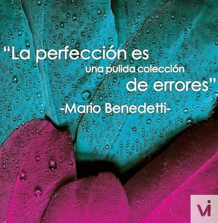 """""""La perfección es una pulida colección de errores"""" #frases #citas #MarioBenedetti"""