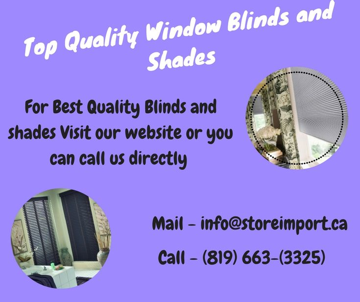 For Best quality window blinds and shades visit store Import as we are also providing customize your blinds or shades according to your own style and coloring. Call us on our number or order from our website!!