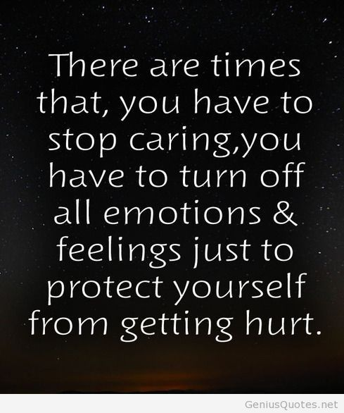 Once you stop caring, you no longer get hurt.                              …