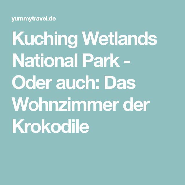 Kuching Wetlands National Park - Oder auch: Das Wohnzimmer der Krokodile
