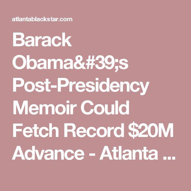Barack Obama's Post-Presidency Memoir Could Fetch Record $20M Advance - Atlanta Black Star