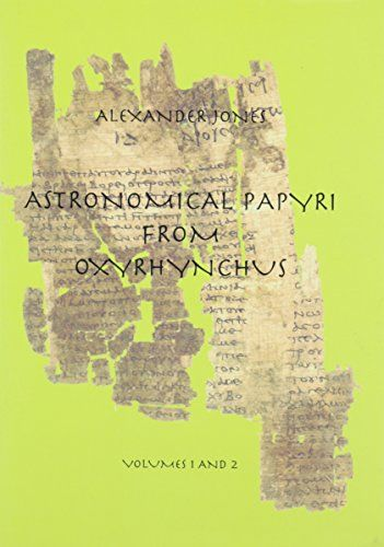 Astronomical papyri from Oxyrhynchus : (P. Oxy. 4133-4300a) / edited with translations and commentaries by Alexander Jones