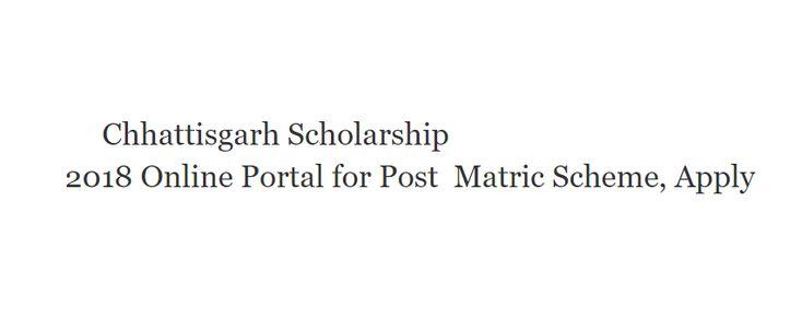Chhattisgarh Scholarship 2018 Online Portal for Post Matric Scheme, Apply|Recruitment, Result, Application Form, Admit Card