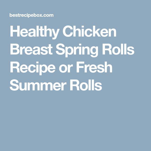 Healthy Chicken Breast Spring Rolls Recipe or Fresh Summer Rolls