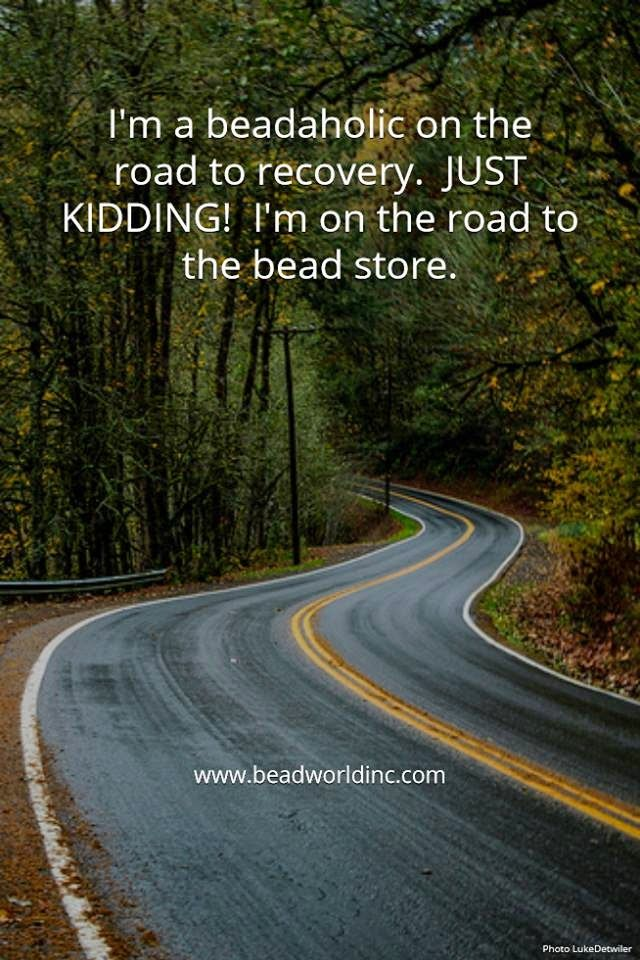 """Beading the """"Bead World"""" Way: I'm a beadaholic on the road to recovery.  JUST KIDDING!  I'm on the road to the bead store."""