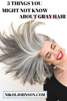 5 FUN FACTS YOU MIGHT NOT KNOW ABOUT GRAY HAIR | Nikol Johnson. gray hair gray h…