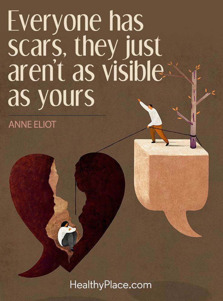 Quote on mental health: Everyone has scars, they just aren´t as visible as yours - Anne Eliot. www.HealthyPlace.com
