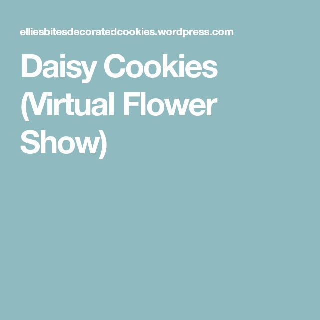 Daisy Cookies (Virtual Flower Show)