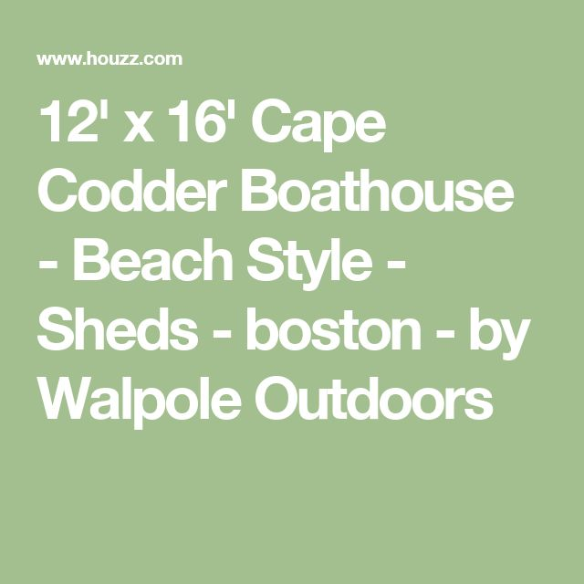12' x 16' Cape Codder Boathouse - Beach Style - Sheds - boston - by Walpole Outdoors