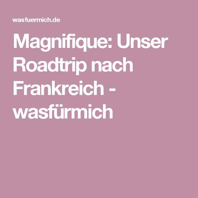 Magnifique: Unser Roadtrip nach Frankreich - wasfürmich