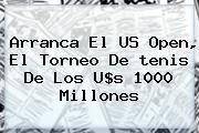 http://tecnoautos.com/wp-content/uploads/imagenes/tendencias/thumbs/arranca-el-us-open-el-torneo-de-tenis-de-los-us-1000-millones.jpg Us Open Tennis. Arranca el US Open, el torneo de tenis de los u$s 1000 millones, Enlaces, Imágenes, Videos y Tweets - http://tecnoautos.com/actualidad/us-open-tennis-arranca-el-us-open-el-torneo-de-tenis-de-los-us-1000-millones/