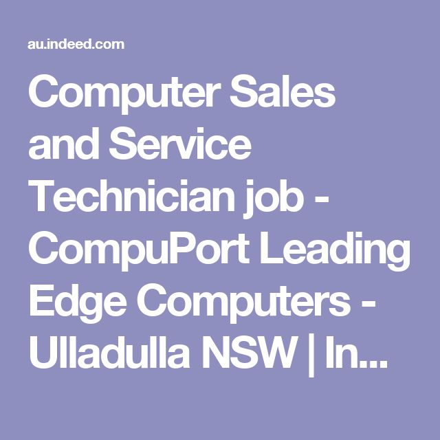 Computer Sales and Service Technician job - CompuPort Leading Edge Computers - Ulladulla NSW | Indeed.com