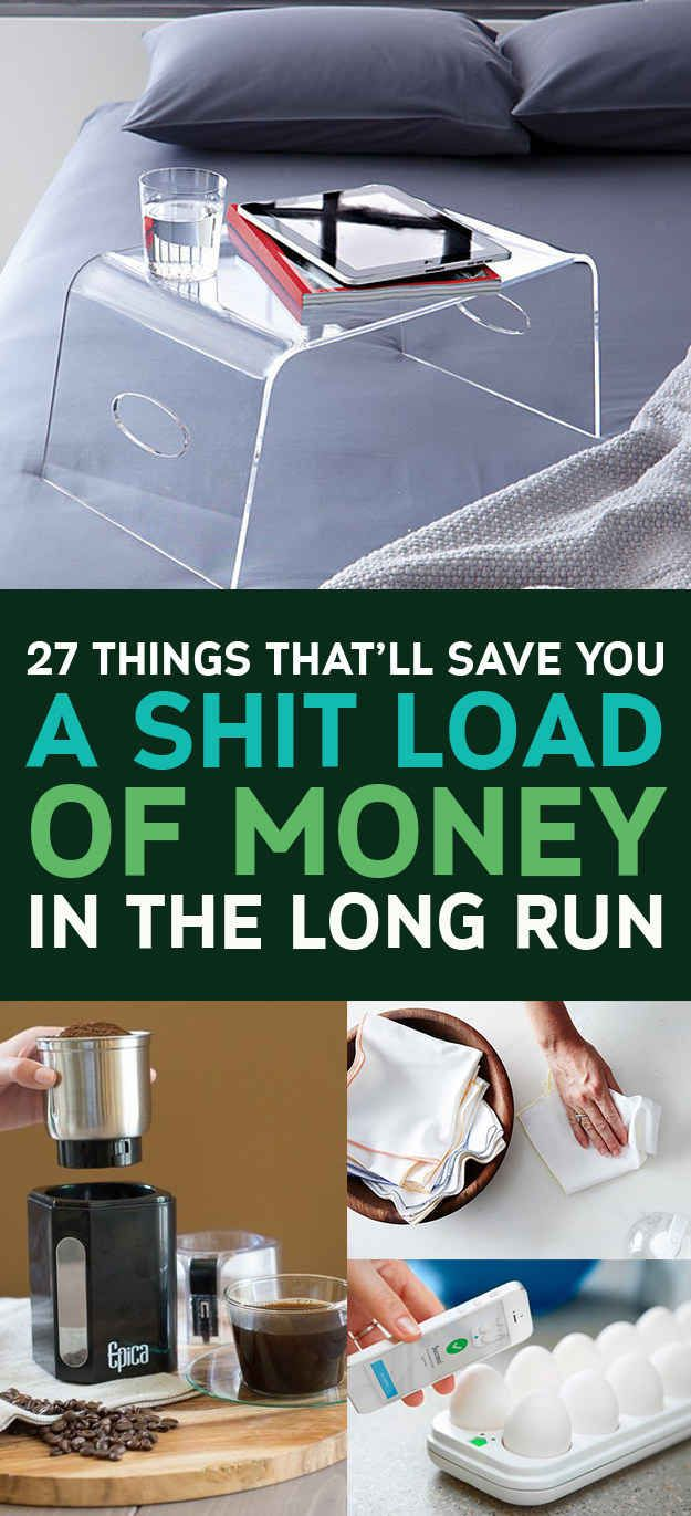 27 Things That'll Save You A Shitload Of Money In The Long Run