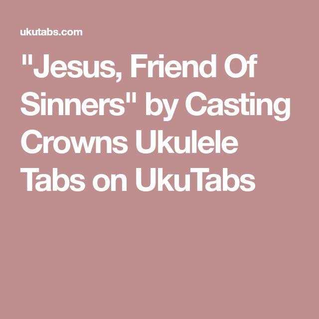 Jesus Friend Of Sinners By Casting Crowns Ukulele Tabs On Ukutabs