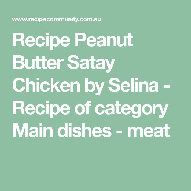 Recipe Peanut Butter Satay Chicken by Selina - Recipe of category Main dishes - meat