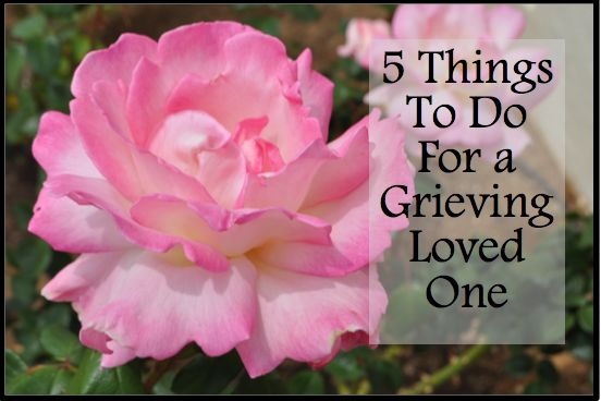 Five Things You Can Do For a Grieving Loved One