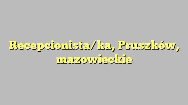 Recepcionista/ka, Pruszków, mazowieckie