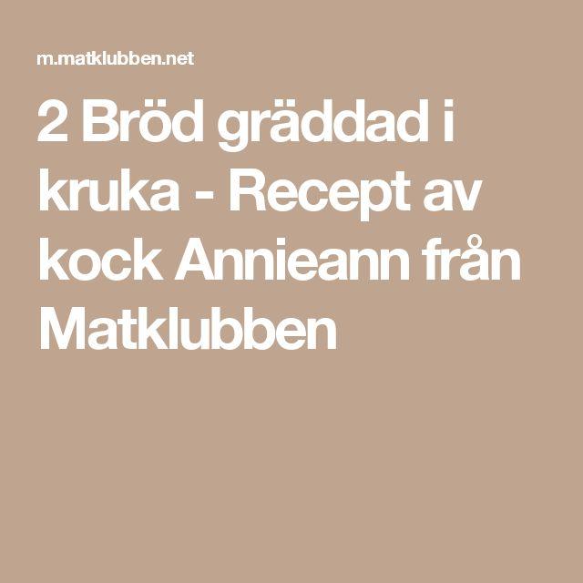 2 Bröd gräddad i kruka - Recept av kock Annieann från Matklubben