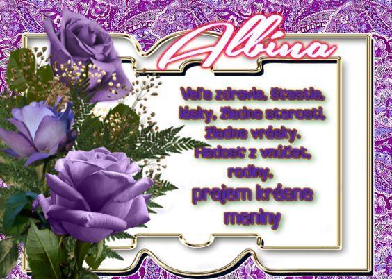 Albína Veľa zdravia, šťastia, lásky, žiadne starosti, žiadne vrásky. Radosť z vnúčat, rodiny, prajem krásne meniny!