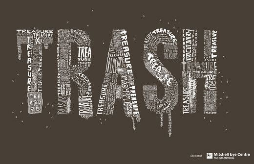"""This example shows how typography can be used as a means of marketing. Typography can be influential through verbal and visual communications in advertisements to appeal to certain consumers in order to promote the brands. The word """"trash"""" stands out and the word """"treasure"""" makes up the letters in a very creative way in this ad to promote Mitchell Eye Centre by giving a message of being able to see better…"""