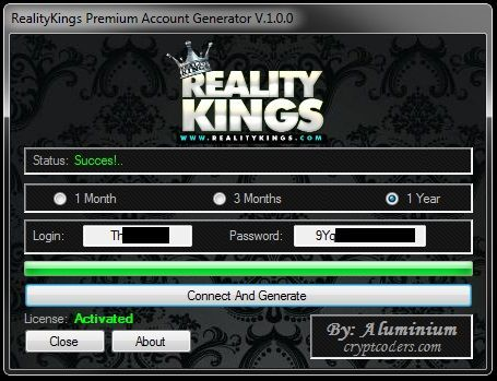 Reality Kings Account Generator 2018 Download. We know that no one likes to spend money but then everyone likes to watch adult movies right? Therefore, today our team has created a Reality Kings Account Generator which is the only in the internet really works. Reality Kings Account Generator Features Our program is, as usual, very easy to use, a few clicks away.