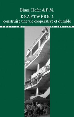 Kraftwerk 1, construire une vie coopérative et durable - Blum, Hofer & P.M.