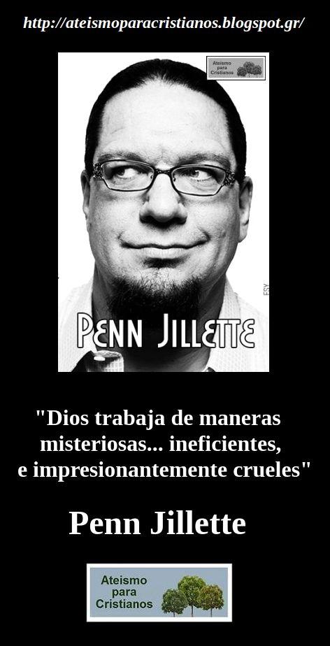 ... Dios trabaja de maneras misteriosas... ineficientes, e impresionantemente crueles. Penn Jillett.