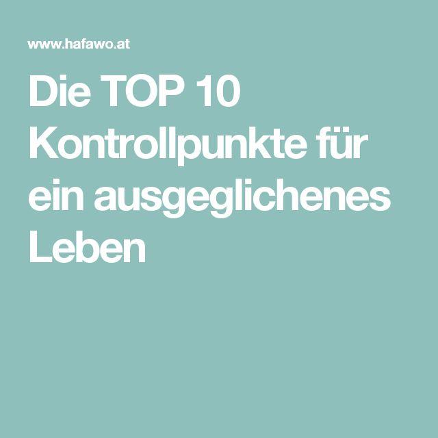 Die TOP 10 Kontrollpunkte für ein ausgeglichenes Leben