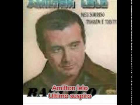 Videos E Musicas Antigas: AMILTON LELO Ultimo suspiro.