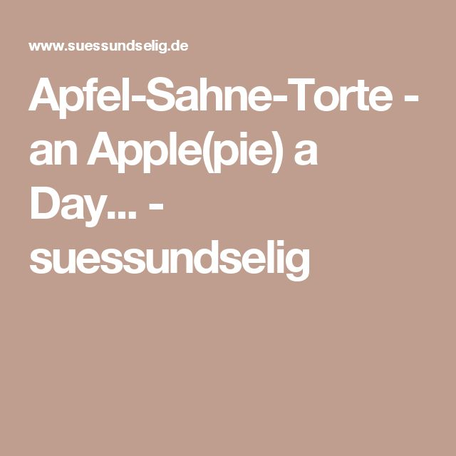 Apfel-Sahne-Torte - an Apple(pie) a Day... - suessundselig