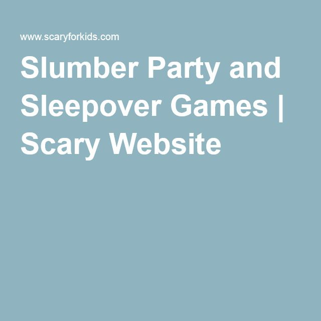 Slumber Party and Sleepover Games | Scary Website
