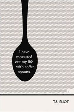 """From my favorite poem, """"The Lovesong of J. Alfred Prufrock"""" by T.S. Elliot {Illustration, T.S. Eliot Quote, Coffee - Fine Art Print}"""