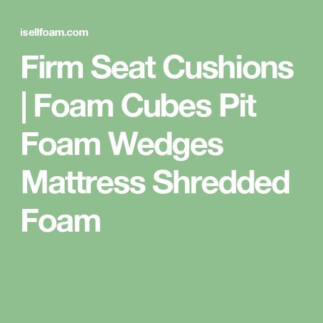 Firm Seat Cushions   Foam Cubes Pit Foam Wedges Mattress Shredded Foam