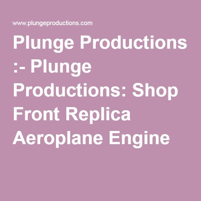 Plunge Productions :- Plunge Productions: Shop Front Replica Aeroplane Engine