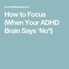 How to Focus (When Your ADHD Brain Says 'No'!)