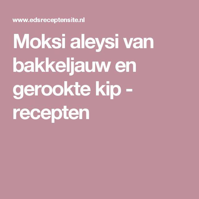 Moksi aleysi van bakkeljauw en gerooktekip - recepten