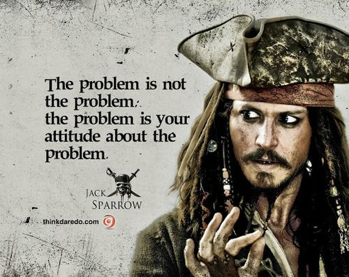 Captain Jack Sparrow Quotes The Problem is Not The Problem Jack Sparrow Problem