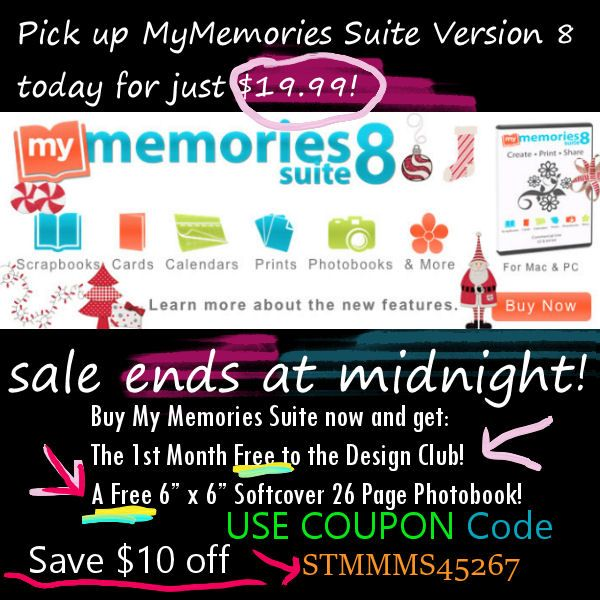 Use the coupon  STMMMS45267.- $10 off My Memories Suite 8!Plus get the 1st Month Free to the Design Club!