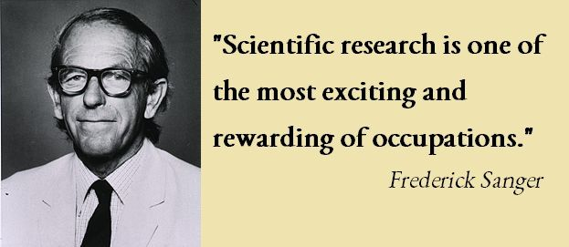 """""""#Scientific #research is one of the most #exciting and #rewarding of #occupations."""" Frederick #Sanger - double Nobel Laureate in Chemistry http://on.fb.me/1rDKppy"""