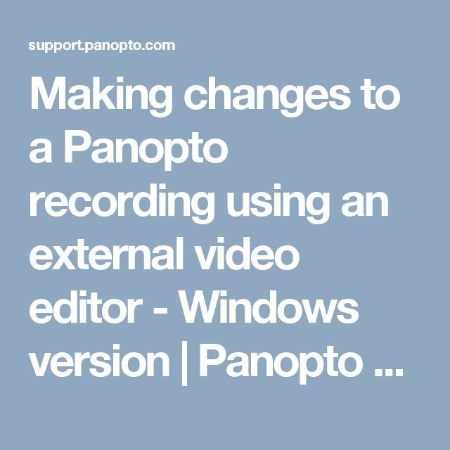 Making changes to a Panopto recording using an external video editor - Windows version | Panopto Support