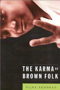 The Karma of Brown Folk by Vijay Prashad