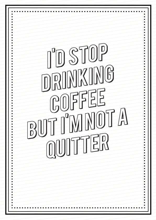 Cool Coffee Quote | Not a quitter (via Behance).| So, what does this have to do with Beyonce?